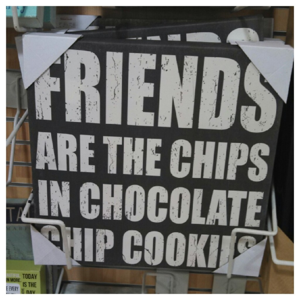 "A Decorative Sign That Says ""Friends are the Chips in Chocolate Chip Cookies"""