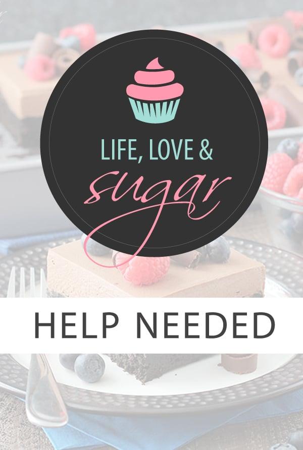 Life Love and Sugar Help Needed