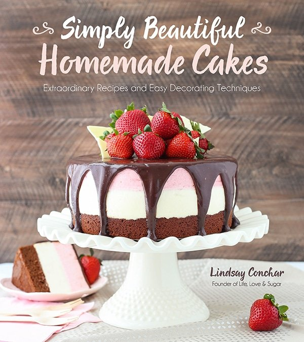 Cookbook Simply Beautiful Homemade Cakes By Lindsay Conchar Of Life Love And Sugar